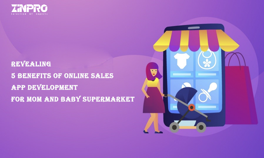 5 Benefits Of Online Sales App Development For Mom And Baby Supermarket